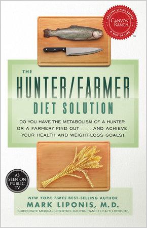 The Hunter/Farmer Diet Solution by Mark Liponis Dir of Integ Wellness
