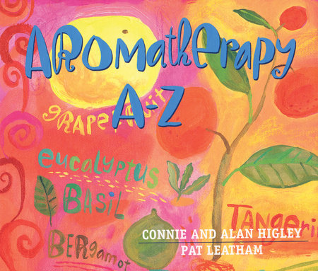 Aromatherapy A-Z by Connie Higley and Alan Higley