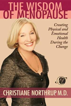 The Wisdom of Menopause by Christiane Northrup, M.D.