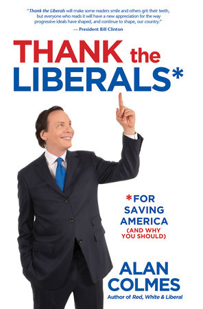 Thank the Liberals**For Saving America by Alan Colmes