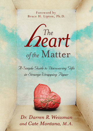The Heart of the Matter by Dr. Darren R. Weissman and Cate Montana