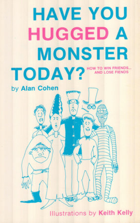 Have You Hugged a Monster Today? (Alan Cohen title) by Alan Cohen