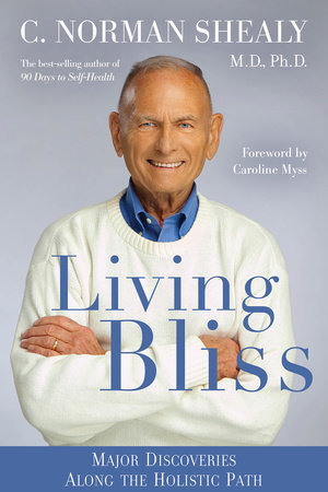 Living Bliss by C. Norman  Shealy, M.D./Ph.D.