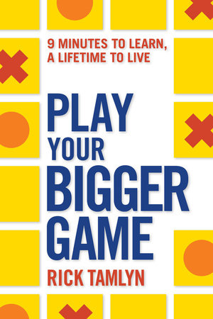 Play Your Bigger Game by Rick Tamlyn