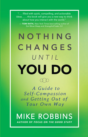 Nothing Changes Until You Do by Mike Robbins