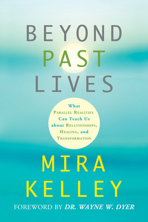 Beyond Past Lives by Mira Kelley