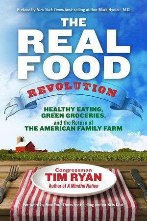 The Real Food Revolution by Tim Ryan, Congressman