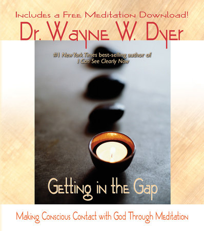 Getting in the Gap by Dr. Wayne W. Dyer