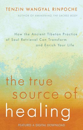 The True Source of Healing by Tenzin Wangyal