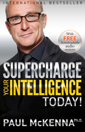 Supercharge Your Intelligence Today! by Paul McKenna, Ph.D.