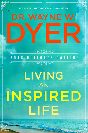 Living an Inspired Life by Dr. Wayne W. Dyer
