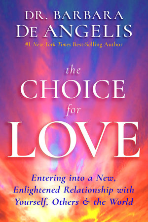 The Choice for Love by Barbara De Angelis, Ph.D.