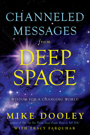 Channeled Messages from Deep Space by Mike Dooley and Tracy Farquhar