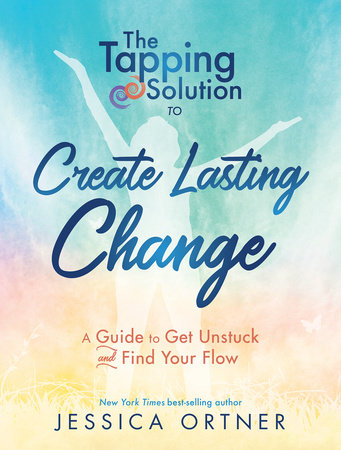 The Tapping Solution to Create Lasting Change by Jessica Ortner