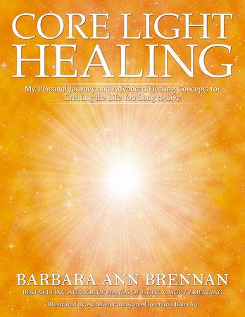 Core Light Healing by Barbara Ann Brennan