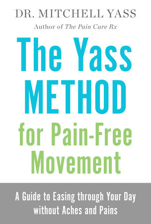 The Yass Method For Pain-Free Movement by Mitchell Yass, Dr.