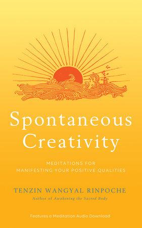 Spontaneous Creativity by Tenzin Wangyal Rinpoche