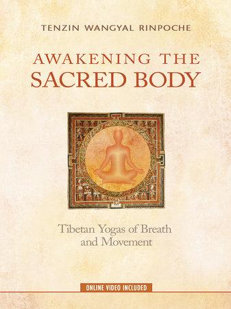 Awakening the Sacred Body by Tenzin Wangyal Rinpoche