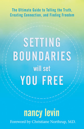 Setting Boundaries Will Set You Free by Nancy Levin