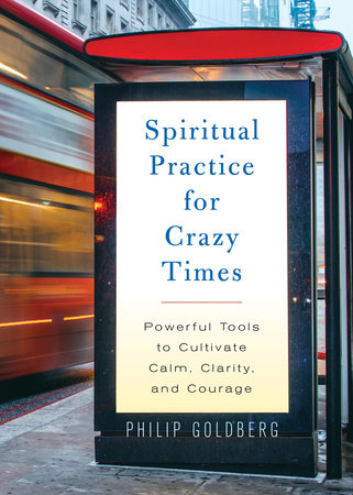 Spiritual Practice for Crazy Times by Philip Goldberg