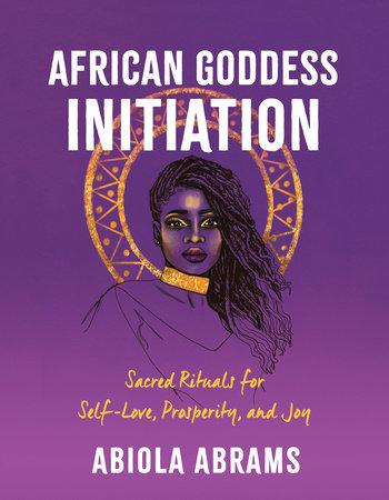 African Goddess Initiation by Abiola Abrams