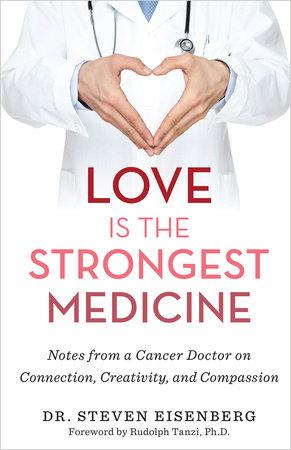 Love Is the Strongest Medicine by Dr. Steven Eisenberg