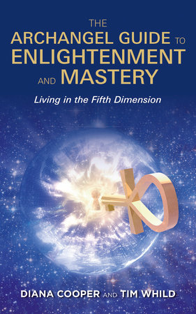 The Archangel Guide to Enlightenment and Mastery by Diana Cooper and Tim Whild