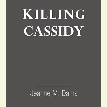 Killing Cassidy by Jeanne M. Dams