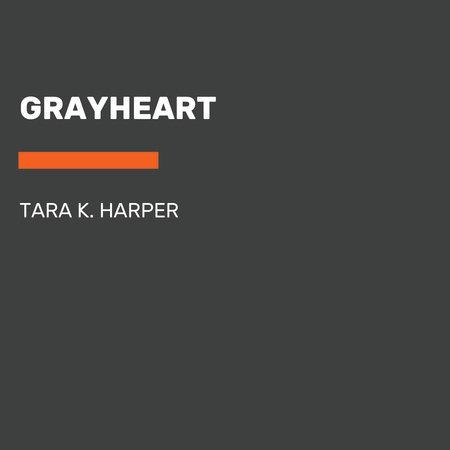 Grayheart by Tara K. Harper