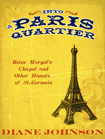 Into A Paris Quartier by Diane Johnson