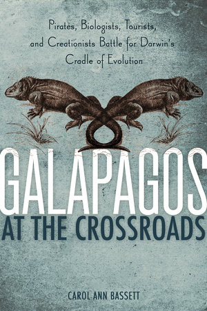Galapagos at the Crossroads by Carol Ann Bassett