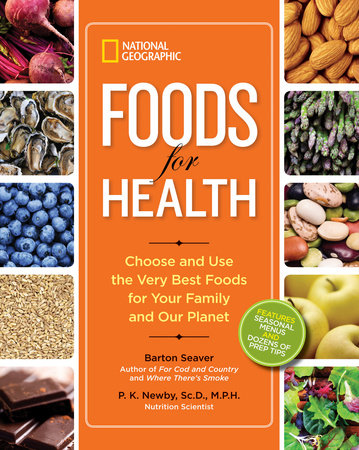 National Geographic Foods for Health by Barton Seaver and P. K. Newby