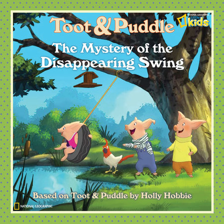 Toot and Puddle: The Mystery of the Disappearing Swing by National Geographic Society