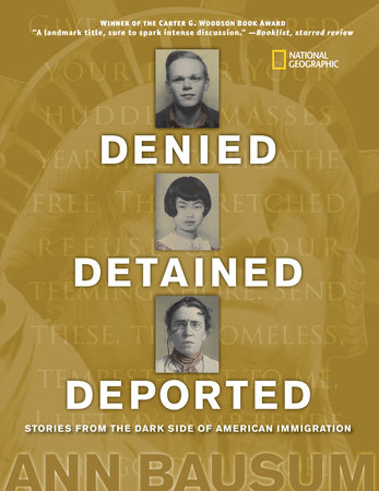 Denied, Detained, Deported: Stories from the Dark Side of American Immigration by Ann Bausum