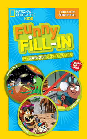 National Geographic Kids Funny Fill-In: My Far-Out Adventures