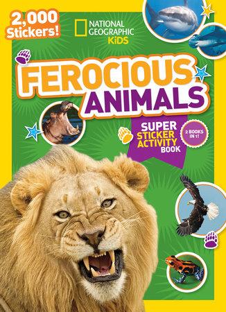 National Geographic Kids Ferocious Animals Super Sticker Activity Book by National Geographic Kids