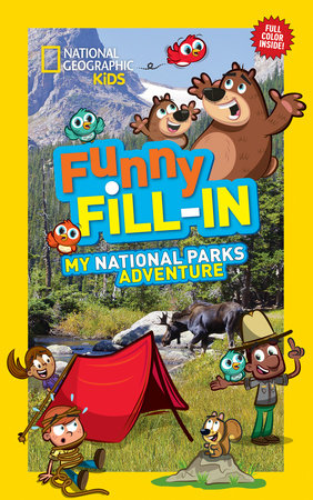 National Geographic Kids Funny Fill-In: My National Parks Adventure by National Geographic Kids