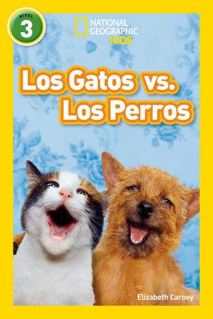 National Geographic Readers: Los Gatos vs. Los Perros (Cats vs. Dogs) by Elizabeth Carney