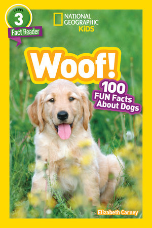 National Geographic Readers: Woof! 100 Fun Facts About Dogs (L3) by Elizabeth Carney