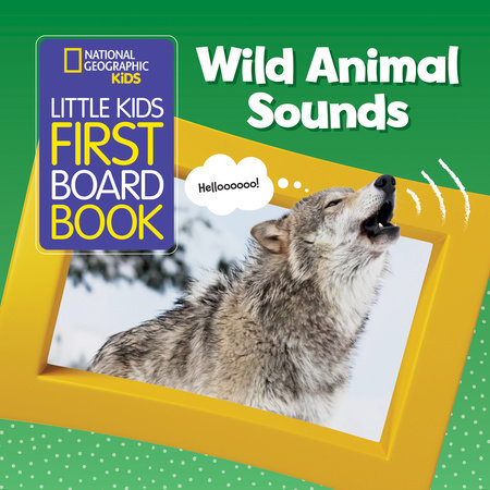 National Geographic Kids Little Kids First Board Book: Wild Animal Sounds by National Geographic Kids