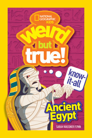 Weird But True Know-It-All: Ancient Egypt by Sarah Wassner Flynn