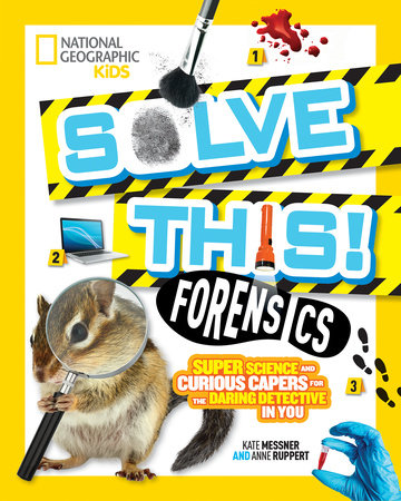 Solve This! Forensics by Kate Messner and Anne Ruppert