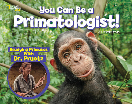 You Can Be a Primatologist by Jill Pruetz