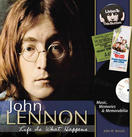 John Lennon - Life is What Happens by John Borack