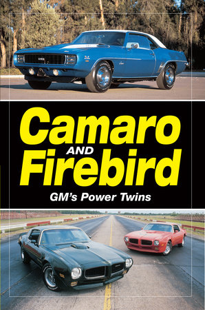 Camaro & Firebird - GM's Power Twins by Staff of Old Cars Weekly