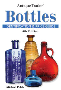 Antique Trader Bottles Identification and Price Guide
