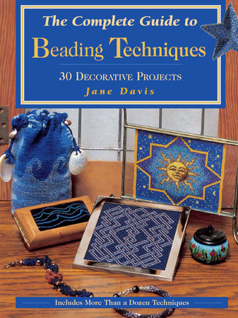 The Complete Guide to Beading Techniques by Jane Davis