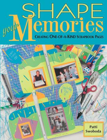 Shape Your Memories by Patti Swoboda