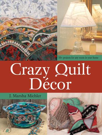 Crazy Quilt Décor by J. Marsha Michler