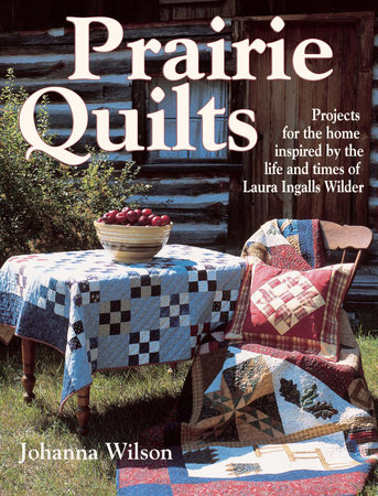 Prairie Quilts by Johanna Wilson